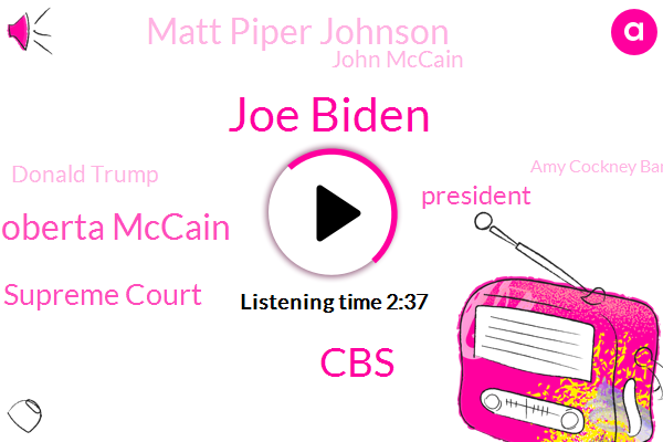 Joe Biden,CBS,Roberta Mccain,Supreme Court,Matt Piper Johnson,President Trump,John Mccain,Donald Trump,Amy Cockney Barrett,Dr David Vega,Lancet,FDA,Florida,Nevada,Vietnam,Senate,Senator