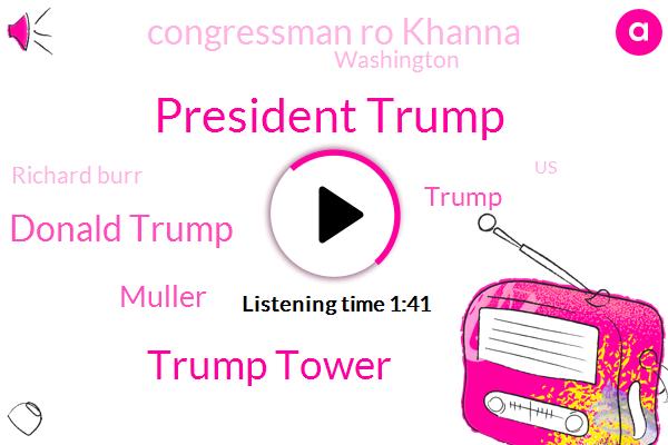 President Trump,Trump Tower,Donald Trump,Muller,Congressman Ro Khanna,FOX,Washington,Richard Burr,United States,Special Counsel,North Korea,Justice Department,China,Rachel Sutherland,Senate,Japan,Russia,Yang,Congress
