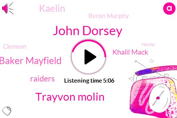 John Dorsey,Trayvon Molin,Baker Mayfield,Raiders,Khalil Mack,Kaelin,Byron Murphy,Clemson,Nestle,Writer,Gerry,Gruden,Nato,Conley,Khalil,Michigan,Hewlett,Gary,Washington