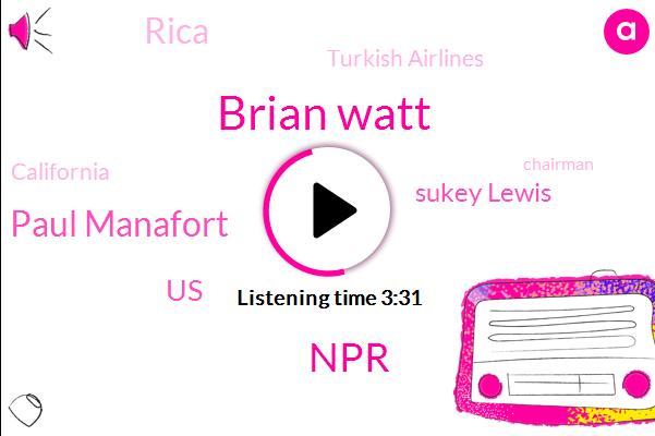 Brian Watt,NPR,Paul Manafort,United States,Sukey Lewis,Rica,Turkish Airlines,California,Chairman,Boeing,Europe,Peter Kenyon,Turkey,Indonesia,FAA,Maxine,Scott Shafer,Bribery,Senate