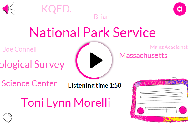 National Park Service,Toni Lynn Morelli,U. S. Geological Survey,Climate Science Center,Massachusetts,Kqed.,Brian,Joe Connell,Mainz Acadia National Park,Research Psychologist,Kqed
