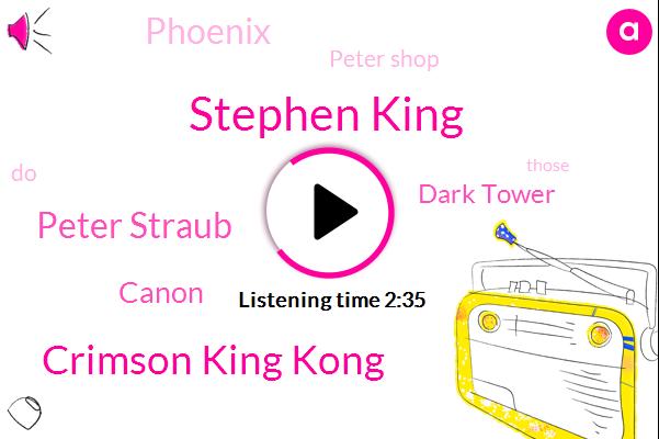 Stephen King,Crimson King Kong,Peter Straub,Canon,Dark Tower,Phoenix,Peter Shop