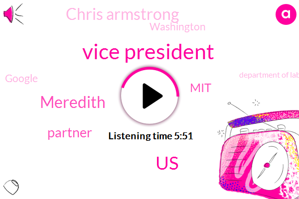 Vice President,United States,Meredith,Partner,MIT,Chris Armstrong,Washington,Google,Department Of Labor,AT,Amitai,Senior Researcher,New York University,CEO,Harvard,Aurora,Lindsey,Co Founder,T Bell Labs,Texas