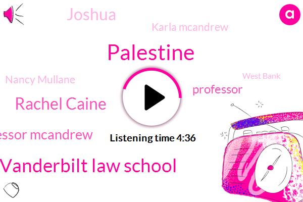 Palestine,Vanderbilt Law School,Rachel Caine,Professor Mcandrew,Professor,Joshua,Karla Mcandrew,Nancy Mullane,West Bank,Dr Macrae,Israel,UN,Pecul,Cole Sqi,Andrea Hendrickson,Commissioner,Tony Gannon,Alex Blank