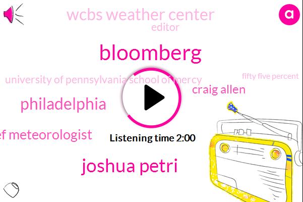Bloomberg,Joshua Petri,Philadelphia,Chief Meteorologist,Craig Allen,Wcbs Weather Center,Editor,University Of Pennsylvania School Of Mercy,Fifty Five Percent,Five Percent
