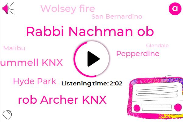 Rabbi Nachman Ob,Rob Archer Knx,Cooper Rummell Knx,Hyde Park,Pepperdine,Wolsey Fire,San Bernardino,Malibu,Glendale,Hollywood,CBS,Forty Six Degrees
