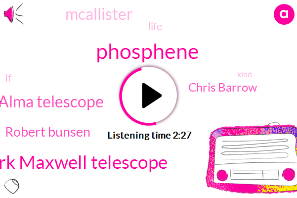 Phosphene,James Clerk Maxwell Telescope,Alma Telescope,Robert Bunsen,Chris Barrow,Mcallister