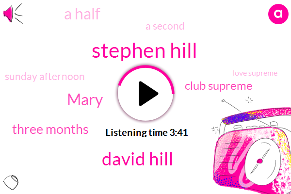 Stephen Hill,David Hill,Mary,TWO,Three Months,Club Supreme,A Half,A Second,Sunday Afternoon,ONE,Love Supreme