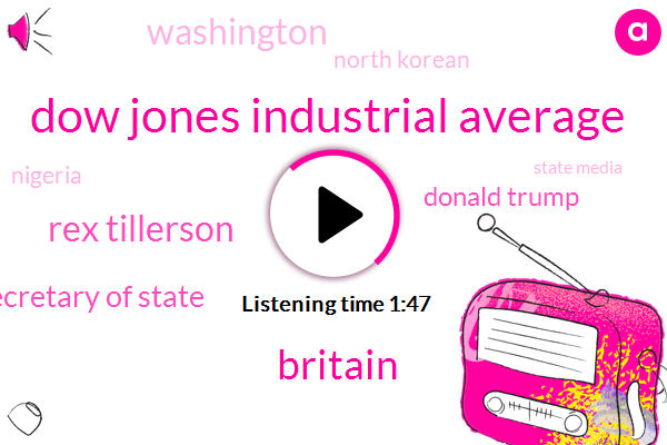 Dow Jones Industrial Average,Britain,NPR,Rex Tillerson,Secretary Of State,Donald Trump,Washington,North Korean,Nigeria,State Media,Tokyo,Intercontinental Ballistic Missiles,KIM,North Korea,Kim Jong Un,President Trump,Pyongyang,Kim Jongun,Three Months