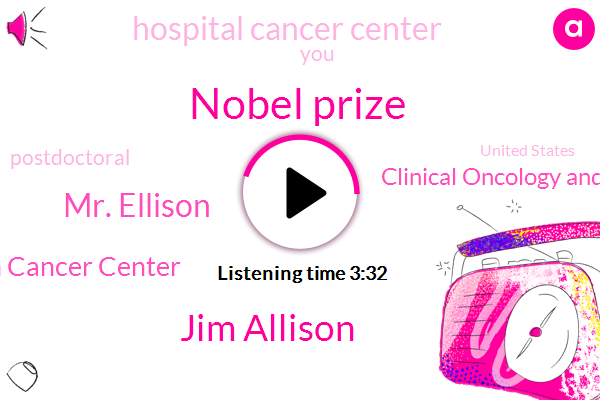 Nobel Prize,Jim Allison,Mr. Ellison,Md Anderson Cancer Center,Clinical Oncology And Chief,Hospital Cancer Center,Postdoctoral,United States,Berkeley,University Of California,MD,NPR,Britain,Kyoto University,Max Krummel,Partner,Jamal,Brigham,Monica