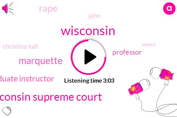 Wisconsin Supreme Court,Wisconsin,Marquette,Graduate Instructor,Professor,Rape,John,Christina Hall