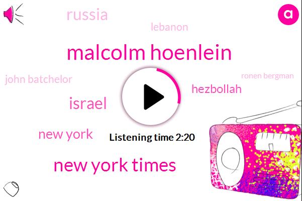Malcolm Hoenlein,New York Times,Israel,New York,Hezbollah,Russia,Lebanon,John Batchelor,Ronen Bergman,Iran,Talbott,Syria