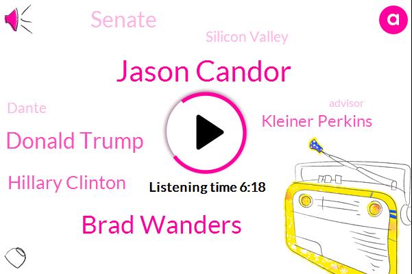 Jason Candor,Brad Wanders,Donald Trump,Hillary Clinton,Kleiner Perkins,Senate,Silicon Valley,Dante,Advisor,National Investment,Rhode Scholar,Pete