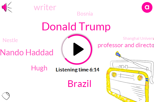 Donald Trump,Brazil,Nando Haddad,Hugh,Professor And Director,Writer,Bosnia,Nestle,Shanghai University,Official,Professor,Workers Party,Joan,South America,London,Benin,Europe,Hillary Clinton,Marica