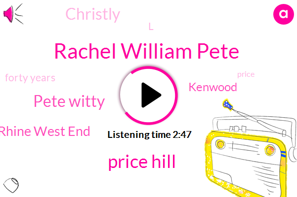 Rachel William Pete,Price Hill,Pete Witty,Rhine West End,Kenwood,Christly,L,Forty Years