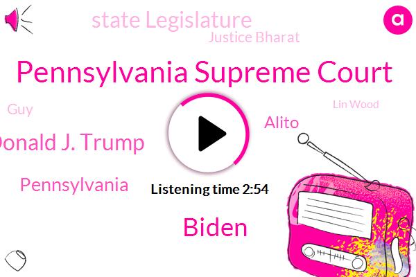 Pennsylvania Supreme Court,Biden,Donald J. Trump,Alito,State Legislature,Pennsylvania,Justice Bharat,GUY,Lin Wood,Covington Kids,Attorney,VP,President Trump