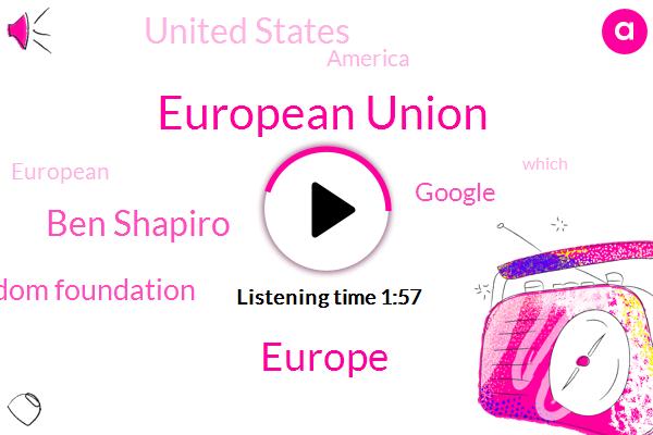 European Union,Europe,Ben Shapiro,Electron Freedom Foundation,Google,United States,America