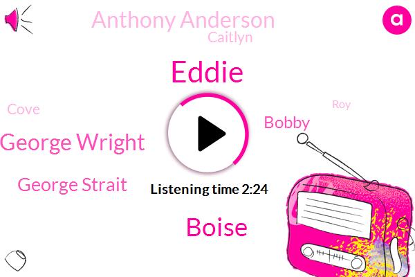 Boise,Eddie,George Wright,George Strait,Bobby,Anthony Anderson,Caitlyn,Cove,ROY,Izzy