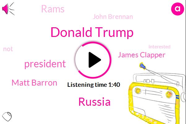 Donald Trump,Russia,President Trump,Matt Barron,James Clapper,Rams,John Brennan
