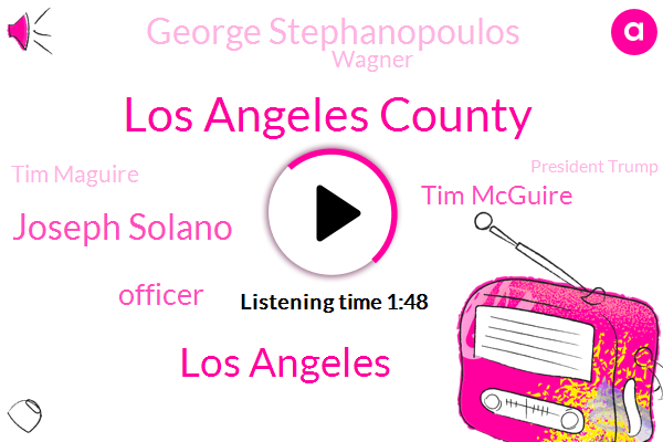 Los Angeles County,Los Angeles,Joseph Solano,Officer,Tim Mcguire,George Stephanopoulos,Wagner,Tim Maguire,AP,President Trump,ABC,Utah,Shreveport,Nelson,Louisiana,Anthony,Thirty One Year,Thirty Year