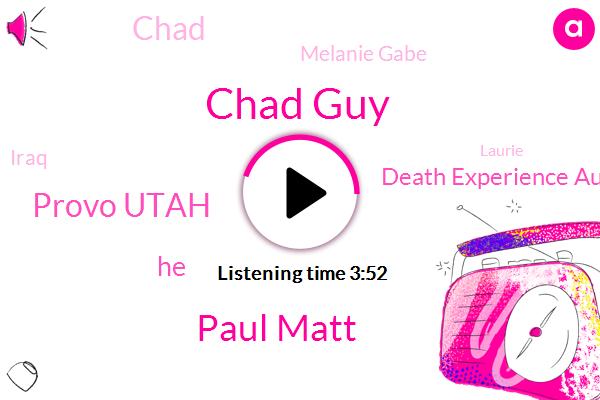 Chad Guy,Paul Matt,Provo Utah,Death Experience Author,Chad,Melanie Gabe,Iraq,Laurie,Springville,Matt Broad,Missionary Training Center,Sheila Chestnut,Mexico,San Diego,Ukraine,Jersey,Becky