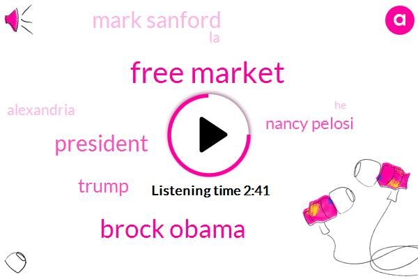 Free Market,Brock Obama,President Trump,Donald Trump,Nancy Pelosi,FOX,Mark Sanford,LA,Alexandria