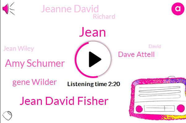 Jean David Fisher,Jean,Amy Schumer,Gene Wilder,Dave Attell,Jeanne David,Richard,Jean Wiley,David,Dick Head