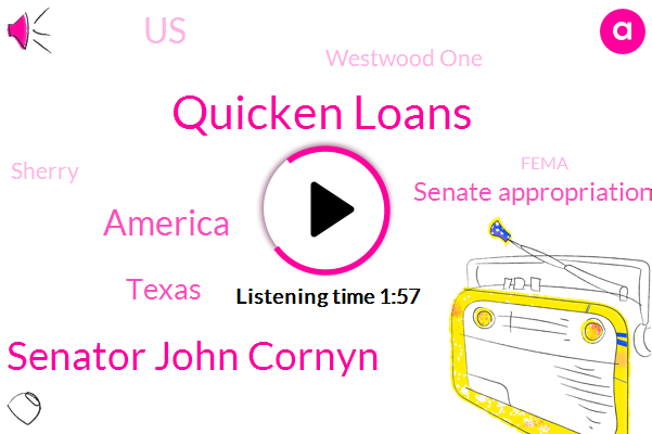 Quicken Loans,Senator John Cornyn,America,Texas,Senate Appropriations Committee,United States,Westwood One,Sherry,Fema,John Trout,Jay Farner,California,Jim Roope,Los Angeles,Official,Officer,Austin,CEO