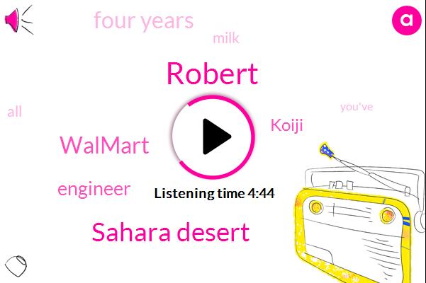 Robert,Sahara Desert,Walmart,Engineer,Koiji,Four Years,Milk
