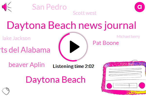 Daytona Beach News Journal,Daytona Beach,Roberts Del Alabama,Beaver Aplin,Newsradio,Pat Boone,San Pedro,Scott West,Lake Jackson,Michael Berry,Texas,Brooklyn,Florida,Twelve Hundred W,Five Minutes