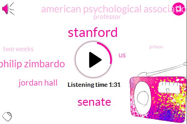 Senate,Philip Zimbardo,Jordan Hall,United States,American Psychological Association,Stanford,Professor,Two Weeks