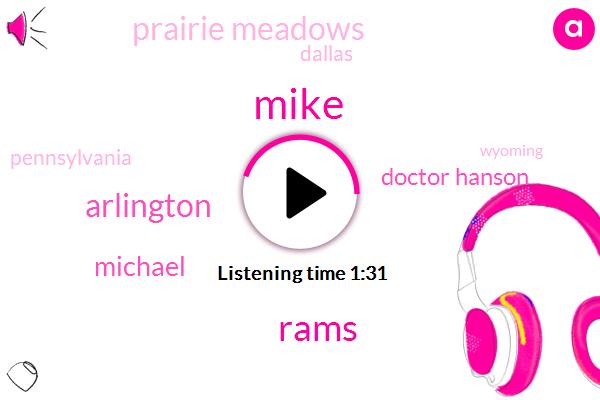 Mike,Rams,Arlington,Michael,Doctor Hanson,Prairie Meadows,Dallas,Pennsylvania,Wyoming,Fifty Thousand Dollar
