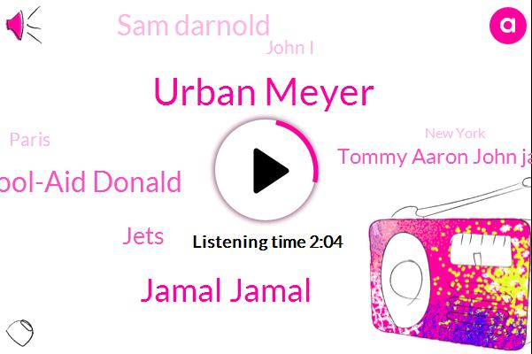 Urban Meyer,Jamal Jamal,Donald Kool-Aid Donald,Jets,Tommy Aaron John Jastremski,Sam Darnold,John I,Paris,New York,NFL,Football,LA,Baseball,Baltic,Two Weeks