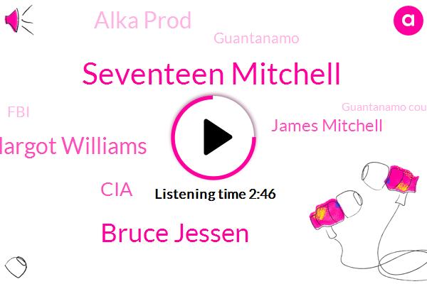 Seventeen Mitchell,Bruce Jessen,Margot Williams,CIA,James Mitchell,Alka Prod,Guantanamo,FBI,Guantanamo Court,Muhammad,Partner,Attorney,Washington,Palm