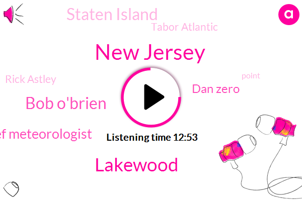 New Jersey,Lakewood,Bob O'brien,Chief Meteorologist,Dan Zero,Staten Island,Tabor Atlantic,Rick Astley