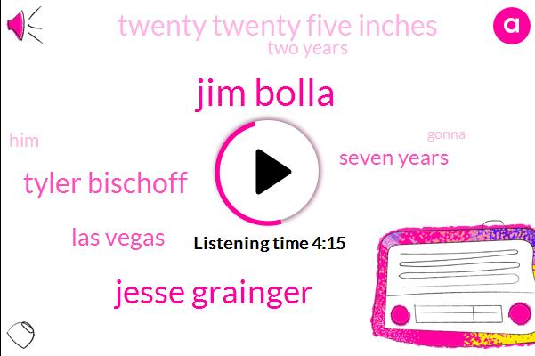 Jim Bolla,Jesse Grainger,Tyler Bischoff,Las Vegas,Seven Years,Twenty Twenty Five Inches,Two Years