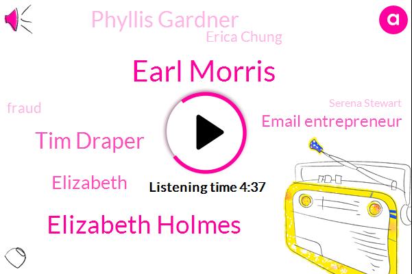 Earl Morris,Elizabeth Holmes,Tim Draper,Email Entrepreneur,Phyllis Gardner,Erica Chung,Fraud,Serena Stewart,Elizabeth,Aaron