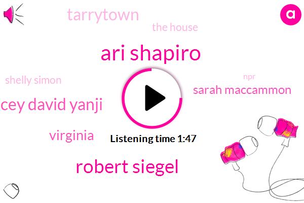 Ari Shapiro,Robert Siegel,David Yancey David Yanji,Sarah Maccammon,Tarrytown,The House,Virginia,Shelly Simon,David Yancey,NPR,Chairman,Halbe