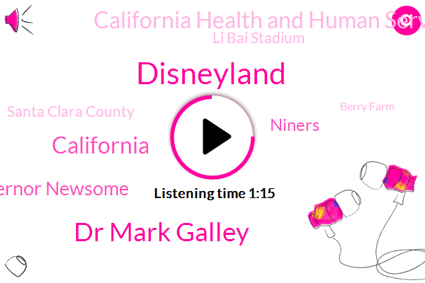 Disneyland,Dr Mark Galley,California,Governor Newsome,Niners,California Health And Human Services,Li Bai Stadium,Santa Clara County,Berry Farm,Secretary,Sacramento,Florida,Levi Stadium.