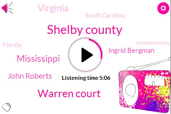 Shelby County,Warren Court,Mississippi,John Roberts,Ingrid Bergman,Virginia,South Carolina,Florida,Katherine Harris,Jeb Bush,Jacksonville,Assault,Saint Louis,George W,President Trump
