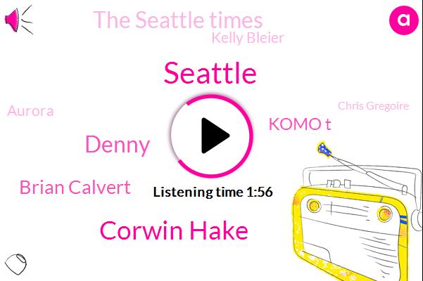 Seattle,Komo,Corwin Hake,Brian Calvert,Denny,Komo T,The Seattle Times,Kelly Bleier,Chris Gregoire,Aurora,Microsoft,Danny,President Trump,Costco,Zillow,Smith