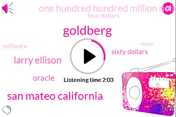 Goldberg,San Mateo California,Larry Ellison,Oracle,Sixty Dollars,One Hundred Hundred Million Dollars,Four Dollars