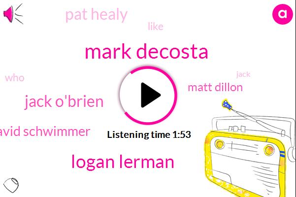Mark Decosta,Logan Lerman,Jack O'brien,David Schwimmer,Matt Dillon,Pat Healy