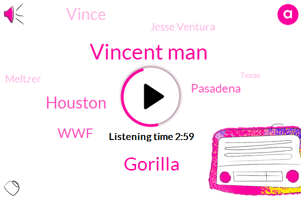 Vincent Man,Gorilla,Houston,WWF,Pasadena,Vince,Jesse Ventura,Meltzer,Texas,Roy Morello,Attorney,New Jersey,San Diego,Two Thousand Dollars,Two Hours,Ten Year
