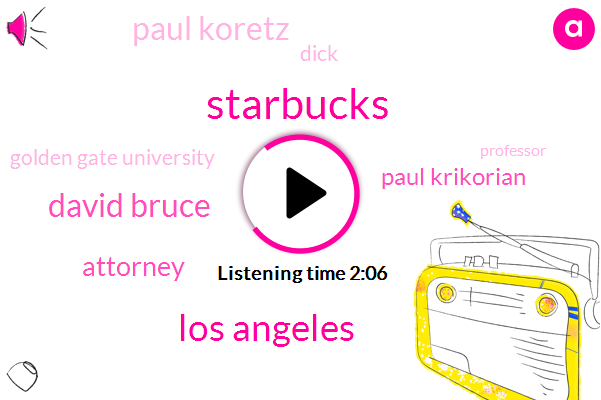 Starbucks,Los Angeles,David Bruce,Attorney,Paul Krikorian,Paul Koretz,Dick,Golden Gate University,Professor,Google,One Day