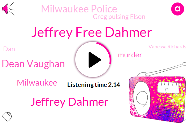 Jeffrey Free Dahmer,Jeffrey Dahmer,Dean Vaughan,Milwaukee,Murder,Milwaukee Police,Greg Pulsing Elson,DAN,Vanessa Richardson,Assault,Vincent,Oxford