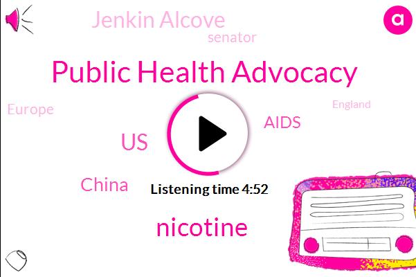 Public Health Advocacy,Nicotine,United States,China,Aids,Jenkin Alcove,Senator,Europe,England,Wanda Wise,Vatan,HBO,Russia,Sasia,Sipho
