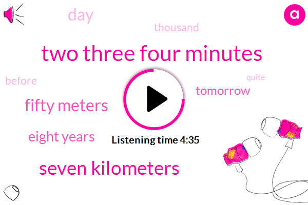 Two Three Four Minutes,Seven Kilometers,Fifty Meters,Eight Years