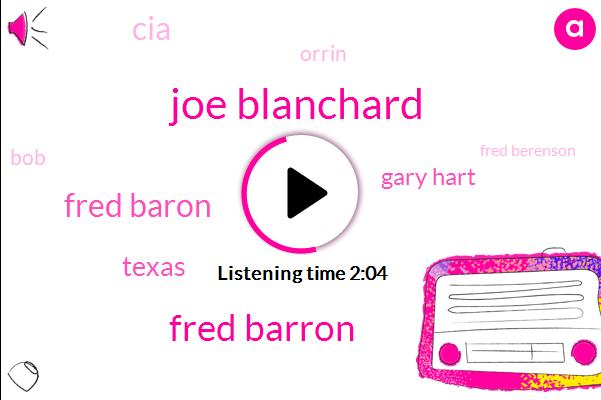 Joe Blanchard,Fred Barron,Fred Baron,Texas,Gary Hart,CIA,Orrin,BOB,Fred Berenson,Sean Michaels,Salesman,Bruce,Booker,Paul Diamond,Chabot,Jose,San Antonio