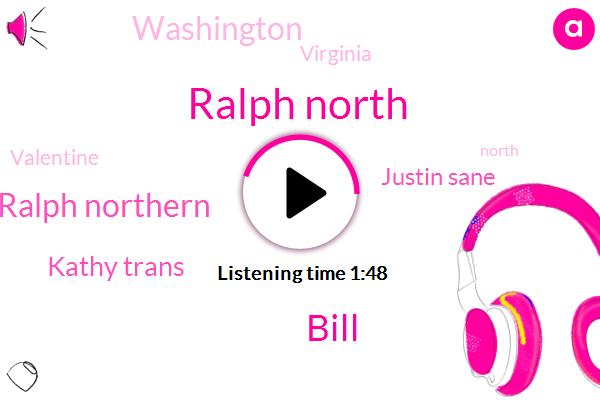 Ralph North,Bill,Ralph Northern,Kathy Trans,Justin Sane,Washington,Virginia,Valentine